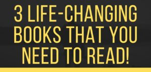 3 Life-changing books that you need to read!
